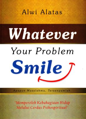 Whatever Your Problem, Smile (Apapun Masalahmu, Tersenyumlah)
